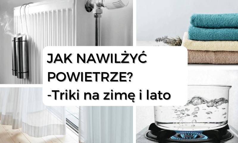 Jak Nawilżyć Powietrze - domowe triki na zimę i lato