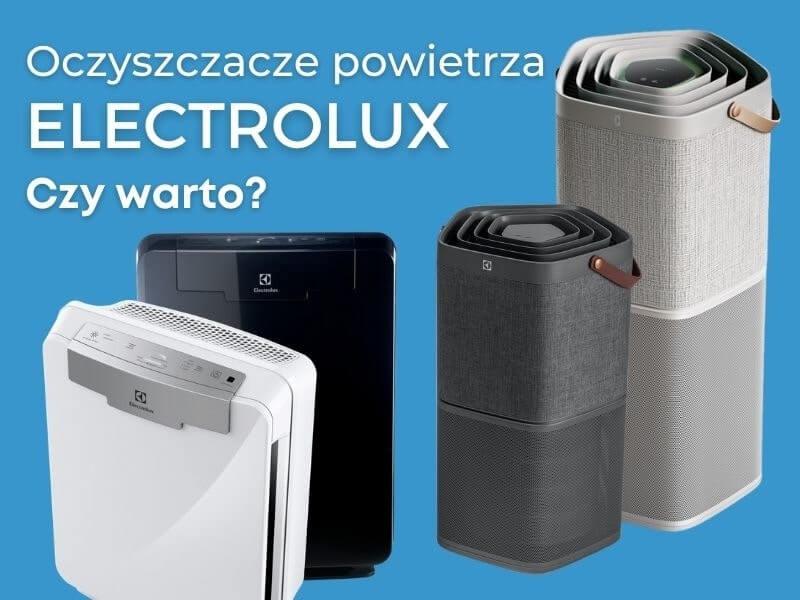 Oczyszczacze powietrza Electrolux - Czy warto? Opinia wybierzoczyszczacz.pl