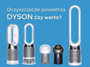 Oczyszczacze powietrza Dyson. Czy warto? | Wybierzoczyszczacz.pl