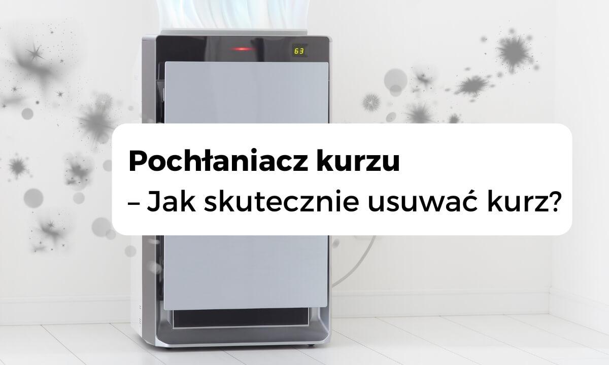 Pochłaniacz kurzu - jak skutecznie usuwać kurz? - wybierzoczyszczacz.pl